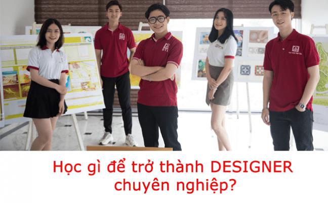 Tố chất ngành học. Học gì để trở thành Designer chuyên nghiệp?